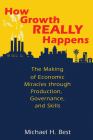How Growth Really Happens: The Making of Economic Miracles Through Production, Governance, and Skills Cover Image