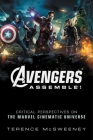 Avengers Assemble!: Critical Perspectives on the Marvel Cinematic Universe Cover Image