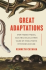 Great Adaptations: Star-Nosed Moles, Electric Eels, and Other Tales of Evolution's Mysteries Solved Cover Image