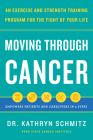 Moving Through Cancer: An Exercise and Strength-Training Program for the Fight of Your Life - Empowers Patients and Caregivers in 5 Steps Cover Image