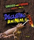 Disgusting Animals (Gross and Frightening Animal Facts #6) Cover Image