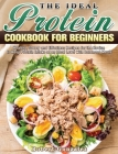 The Ideal Protein Cookbook for Beginners: Healthy, Savory and Effortless Recipes for the Novice to Keep Protein Intake at an Ideal Level with Balanced Cover Image