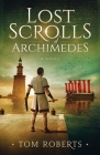 Lost Scrolls of Archimedes: A historical novel of ancient Rome and Egypt Cover Image