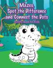 Mazes, Spot the Difference and Connect the Dots Activity Book for Kids Cover Image