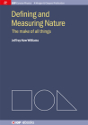 Defining and Measuring Nature: The Make of All Things (Iop Concise Physics: A Morgan & Claypool Publication) Cover Image