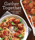 Gather Together: Meals Around the Table Cover Image