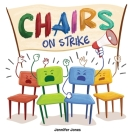 Chairs on Strike: A Funny, Rhyming, Read Aloud Kid's Book For Preschool, Kindergarten, 1st grade, 2nd grade, 3rd grade, 4th grade, or Ea Cover Image