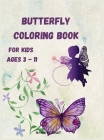 Butterfly Coloring Book for Kids Ages 3 - 11: Beautiful Pages to Color with Butterflies / Coloring Book for Kids / Enjoy Beautiful Butterflies Colorin Cover Image