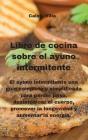 Libro de cocina sobre el ayuno intermitente: El ayuno intermitente una guía completa y simplificada para perder peso, desintoxicar el cuerpo, promover Cover Image