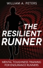The Resilient Runner: Mental Toughness Training for Endurance Runners Cover Image