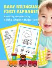 Baby Bilingual First Alphabet Reading Vocabulary Books (English Bulgarian): 100+ Learning ABC frequency visual dictionary flash cards childrens games Cover Image