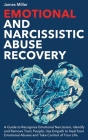 Emotional and Narcissistic Abuse Recovery: A Guide to Recognize Emotional Narcissism, Identify and Remove Toxic People. Use Empath to Heal from Emotio Cover Image
