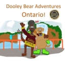 Dooley Bear Adventures Ontario! Cover Image