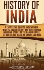 History of India: A Captivating Guide to Ancient India, Medieval Indian History, and Modern India Including Stories of the Maurya Empire Cover Image