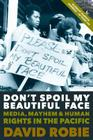 Don't Spoil My Beautiful Face: Media, Mayhem and Human Rights in the Pacific Cover Image