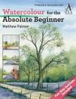 Watercolour for the Absolute Beginner: The Society for All Artists (ABSOLUTE BEGINNER ART) Cover Image