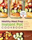 Healthy Meal Prep Instant Pot(r) Cookbook: No-Fuss Recipes for Nutritious, Ready-To-Go Meals Cover Image