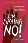 I'm Saying No!: Standing Up Against Sexual Assault, Sexual Harassment, and Sexual Pressure Cover Image