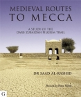 Medieval Routes to Mecca: A Study of the Darb Zubaidah Pilgrim Trail Cover Image