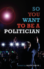 So You Want to Be a Politician Cover Image