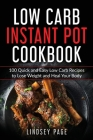 Low Carb Instant Pot Cookbook: 100 Quick and Easy Low Carb Recipes to Lose Weight and Heal Your Body Cover Image
