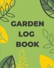 Garden Log Book: Gardening Planner, Planting Notebook, Plant Log Organizer, Gardener Handbook, Gardener's Gift Cover Image