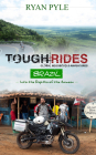 Tough Rides: Brazil: In to the Depths of the Amazon Cover Image
