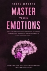 Master Your Emotions: The ultimate psychology guide on how to control your emotions, rewire your mind, reduce anxiety, stress, anger and wor Cover Image