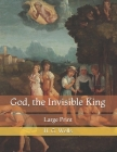 God, the Invisible King: Large Print Cover Image