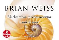 Muchas vidas, muchos maestros & Lazos de amor / Many Lives, Many Masters & Only Love Is Real Cover Image