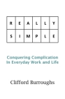 Really Simple: Conquering Complication In Everyday Work and Life Cover Image