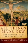 All Things Made New: The Reformation and Its Legacy Cover Image