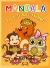 MANDALA For Kids With Animals: More than 60 relaxing Animal Designs with Fun, Easy, and Relaxing Mandalas for Boys, Girls, and Beginners/Kids Colorin Cover Image