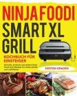 Ninja Foodi Smart XL Grill Kochbuch für Einsteiger: Schnelle, einfache und leckere Ninja Foodi Grill Rezepte für Indoor-Grillen und Luftfritiere Cover Image