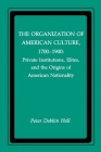 The Organization of American Culture, 1700-1900: Private Institutions, Elites, and the Origins of American Nationality (New York University Series in Education and Socialization in) Cover Image