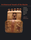 Architectural Vessels of the Moche: Ceramic Diagrams of Sacred Space in Ancient Peru (Latin American and Caribbean Arts and Culture Publication In) Cover Image