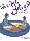 What Is Truth, Betsy?, 6: A Story of Truth (Seven Teachings Stories #7) Cover Image