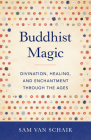 Buddhist Magic: Divination, Healing, and Enchantment through the Ages Cover Image