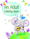 An Adult Coloring Book: Coloring Pages with Adorable Animal Designs, Creative Art Activities for Children, kids and Adults Cover Image