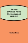 The Diary of a French Private War-Imprisonment 1914-1915 Cover Image