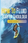 How To Fluid Surfer Shoulder: A Guide To Endless Surf Performance And Injury Prevention: Body Stretches For Surfers Cover Image