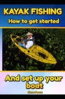 Kayak Fishing: How to get started and set up your boat Cover Image