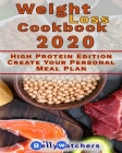 Weight Loss Cookbook 2020: High Protein Edition, Create Your Personal Meal Plan. 130+ Smart Recipes To Reach a Perfect Waist Point. Cover Image