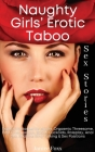 Naughty Girls' Erotic Taboo Sex Stories: Explicit Fantasies for Adults. Orgasmic Threesome, First Time Lesbian, BDSM, Cuckolds, Roleplay, Anal Sex, Be Cover Image