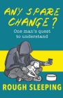 Any Spare Change?: One man's quest to understand rough sleeping Cover Image