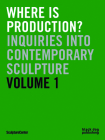 Where Is Production?: Inquiries Into Contemporary Sculpture Cover Image