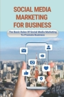 Social Media Marketing For Business: The Basic Rules Of Social Media Marketing To Promote Business: Tips For Marketing Strategies Cover Image