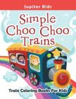 Simple Choo Choo Trains: Train Coloring Books For Kids Cover Image