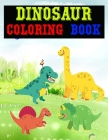 Dinosaur Coloring Book: Coloring Book for Kids - Ages 2-8 A Dinosaur Activity Book Adventure for Boys & Girls Cover Image