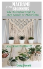 Macrame for Beginners: The Essential Step by Step Guide to Macrame; Key Knots to master Cover Image